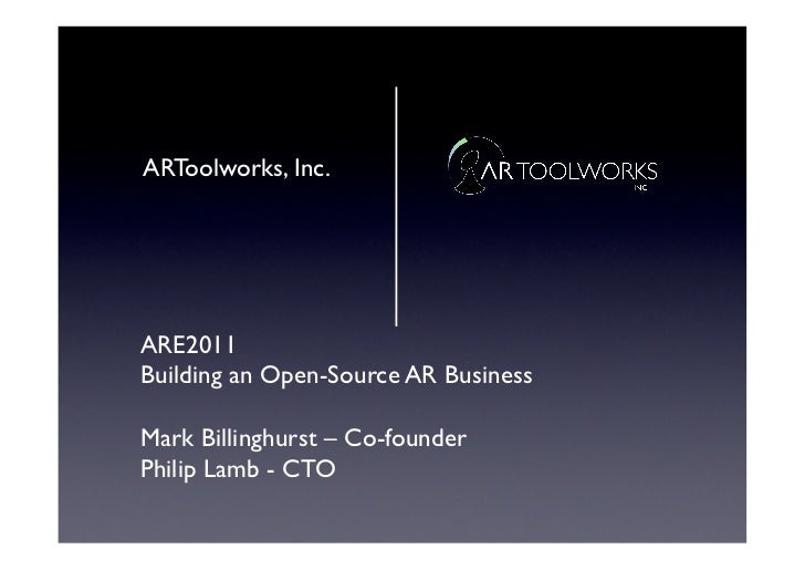 ARToolworks, Inc.	ARE2011	Building an Open-Source AR Business	Mark Billinghurst – Co-founder	Philip Lamb - CTO