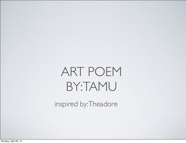 ART POEMBY:TAMUinspired by:TheadoreMonday, April 29, 13