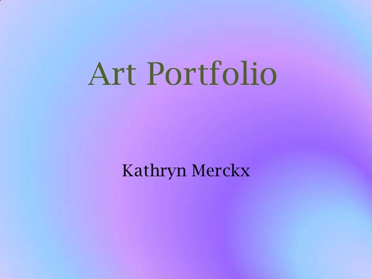 Art Portfolio <br />Kathryn Merckx<br />