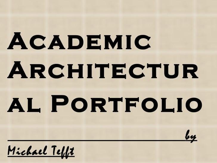 AcademicArchitectural Portfolio                byMichael Tefft