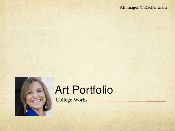 All images © Rachel Elam<br />Art Portfolio<br />College Works<br />