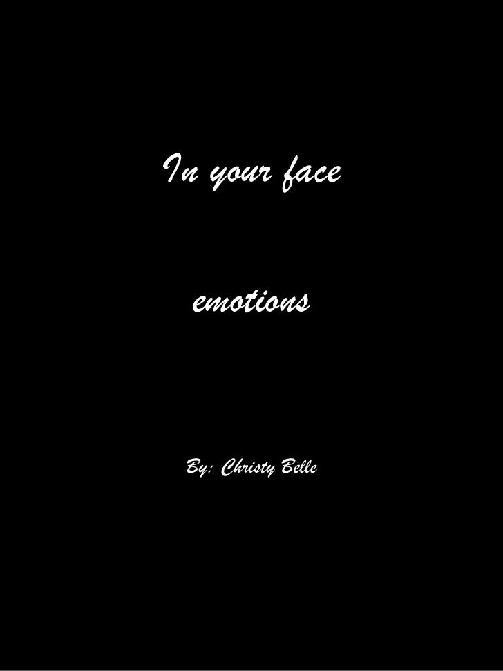 In your face<br />emotions<br />By: Christy Belle<br />