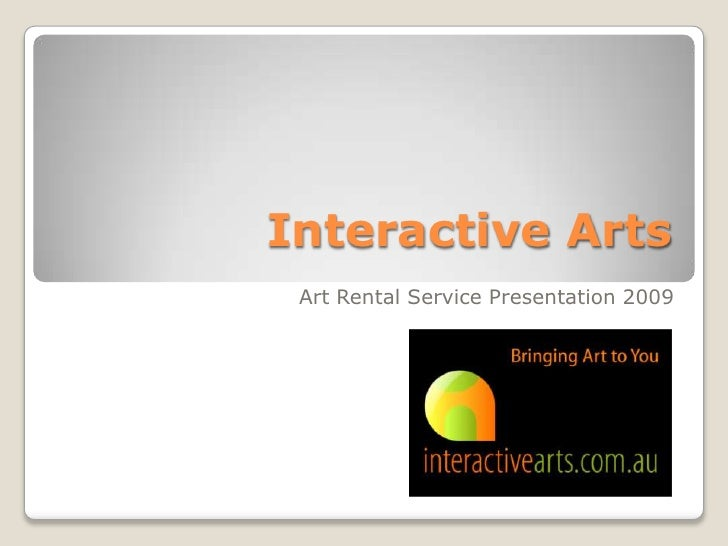 Interactive Arts <br />Art Rental Service Presentation 2009<br />