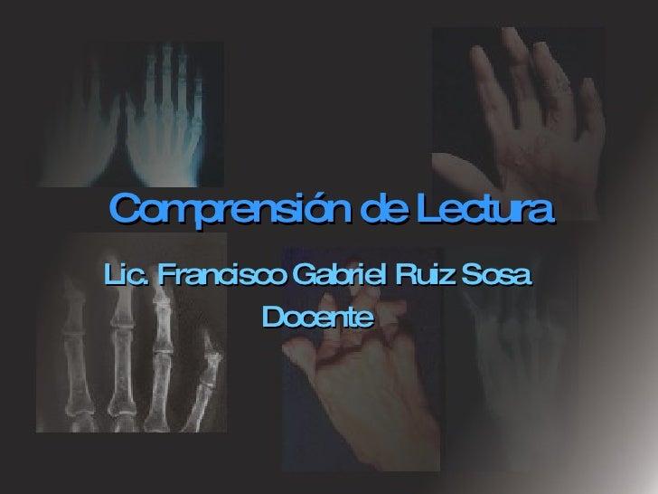 Comprensión de Lectura Lic. Francisco Gabriel Ruiz Sosa Docente