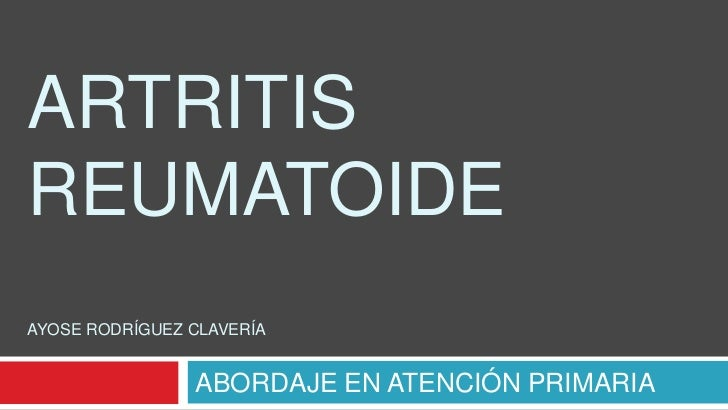 ARTRITISREUMATOIDEAYOSE RODRÍGUEZ CLAVERÍA<br />ABORDAJE EN ATENCIÓN PRIMARIA<br />