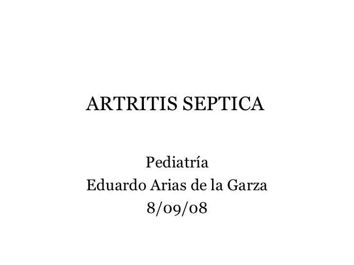 ARTRITIS SEPTICA   Pediatría Eduardo Arias de la Garza 8/09/08