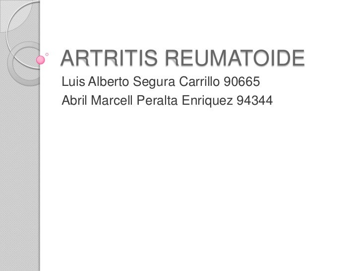ARTRITIS REUMATOIDELuis Alberto Segura Carrillo 90665Abril Marcell Peralta Enriquez 94344