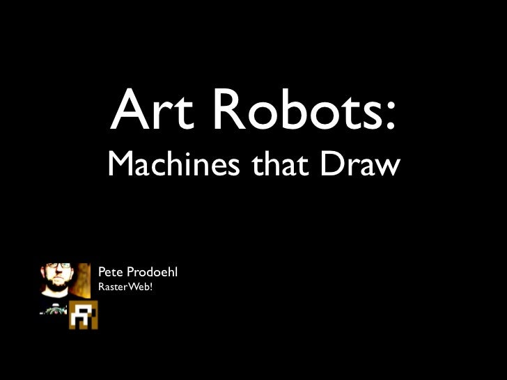 Art Robots: Machines that DrawPete ProdoehlRasterWeb!