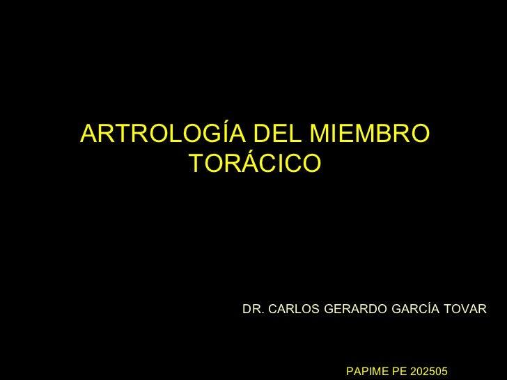 ARTROLOGÍA DEL MIEMBRO      TORÁCICO          DR. CARLOS GERARDO GARCÍA TOVAR                       PAPIME PE 202505