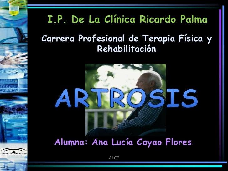 I.P. De La Clínica Ricardo PalmaCarrera Profesional de Terapia Física y            Rehabilitación  Alumna: Ana Lucía Cayao...
