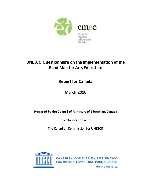 UNESCO Questionnaire on the Implementation of the   Road Map for Arts Education    Report for Canada    March 20...
