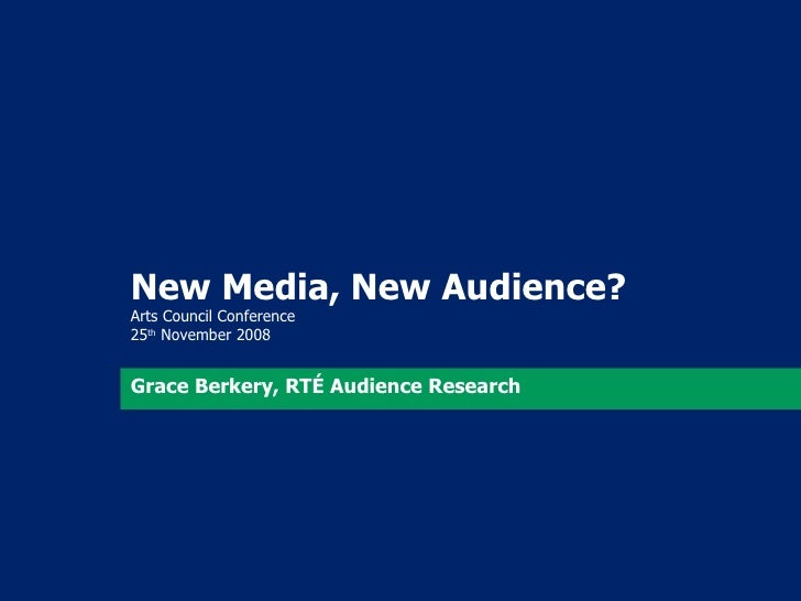 New Media, New Audience? Arts Council Conference  25 th  November 2008 Grace Berkery, RTÉ Audience Research