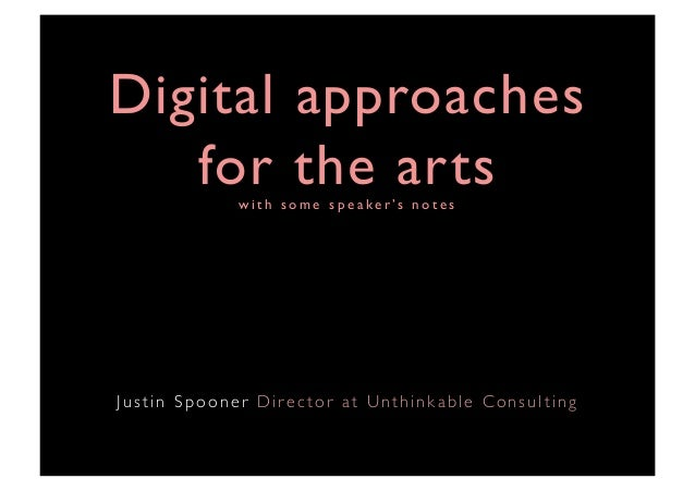 Digital approaches for the arts - 2013 - Unthinkable Consulting