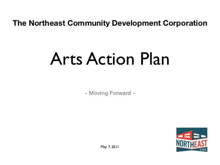 The Northeast Community Development Corporation         Arts Action Plan                 - Moving Forward -               ...