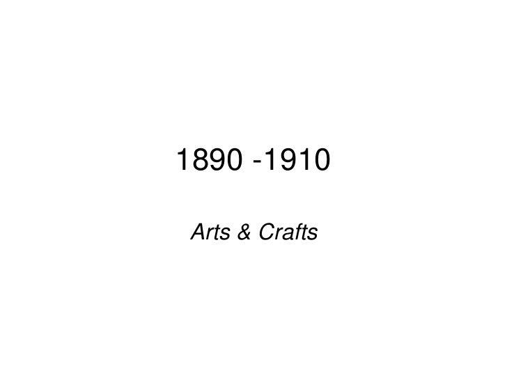 1890 -1910Arts & Crafts