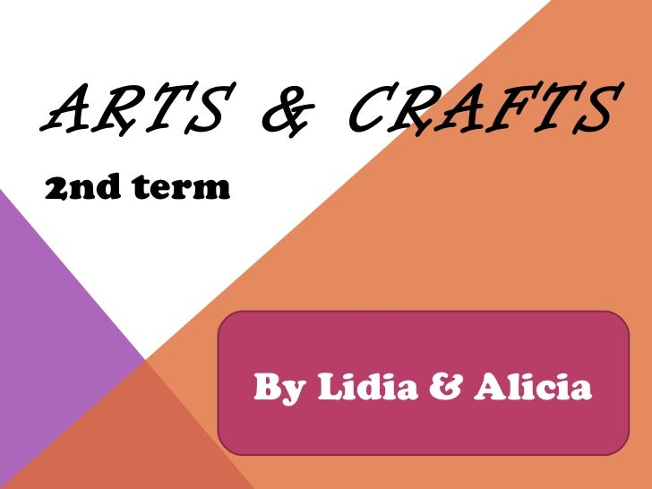 ARTS & CRAFTS 2nd term By Lidia & Alicia