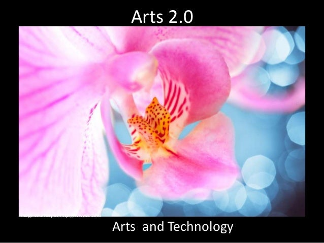 Arts 2.0Image courtesy of http://www.sxc.hu                                      Arts and Technology
