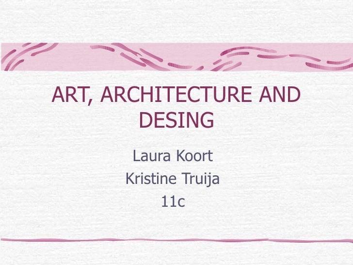 ART, ARCHITECTURE AND DESING Laura Koort Kristine Truija 11c