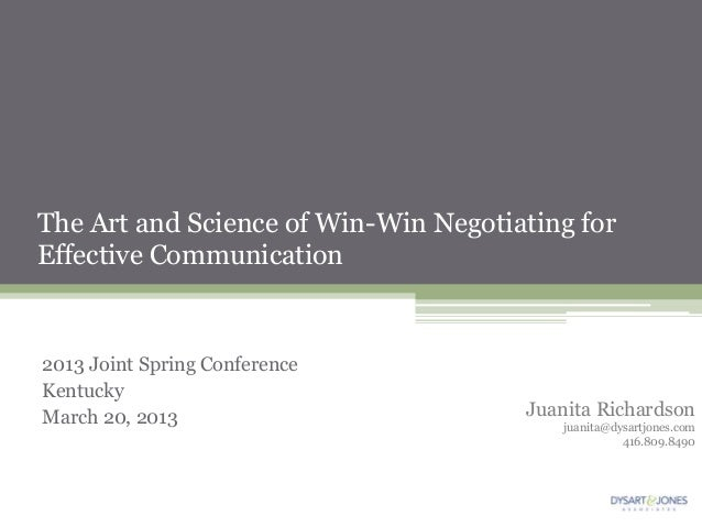 The Art and Science of Win-Win Negotiating forEffective Communication2013 Joint Spring ConferenceKentuckyMarch 20, 2013   ...