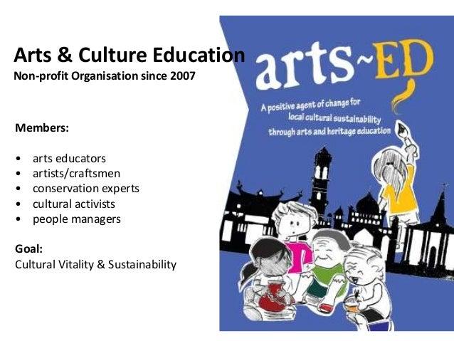 Members: • arts educators • artists/craftsmen • conservation experts • cultural activists • people managers Goal: Cultural...
