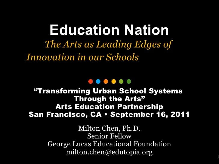 """1 Education Nation The Arts as Leading Edges of  Innovation in our Schools   """" Transforming Urban School Systems  Through ..."""