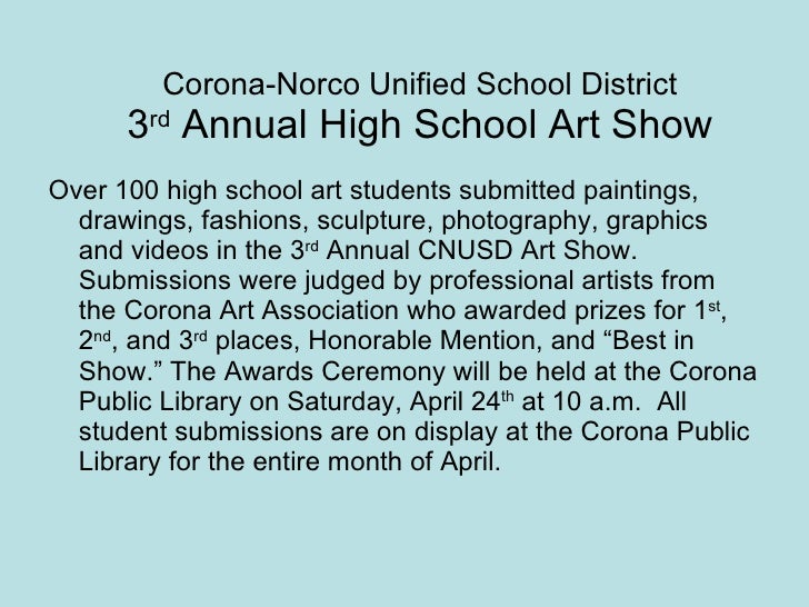 Corona-Norco Unified School District 3 rd  Annual High School Art Show <ul><li>Over 100 high school art students submitted...