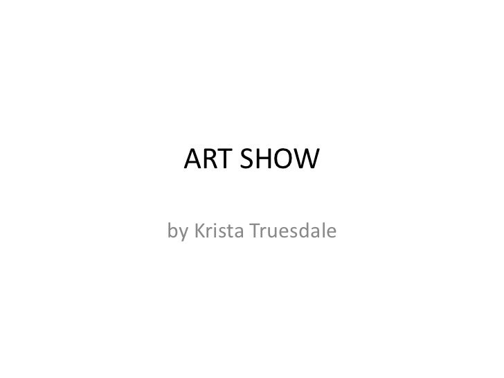 ART SHOW<br />by Krista Truesdale<br />