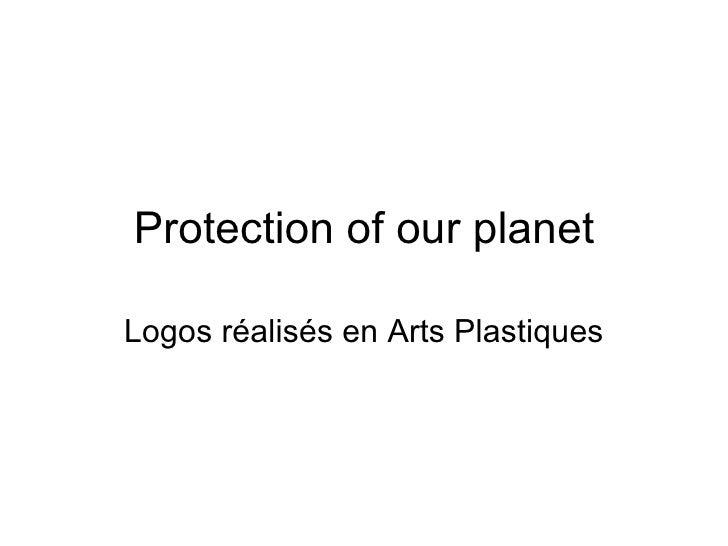 Protection of our planet Logos réalisés en Arts Plastiques