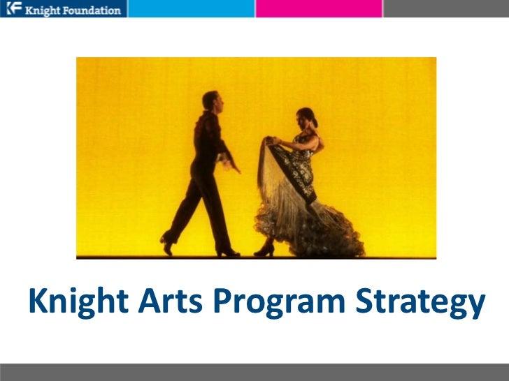 Knight Foundation Arts Program - Strategy Presentation