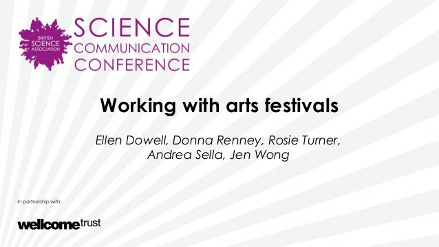 Working with arts festivalsEllen Dowell, Donna Renney, Rosie Turner,Andrea Sella, Jen Wong