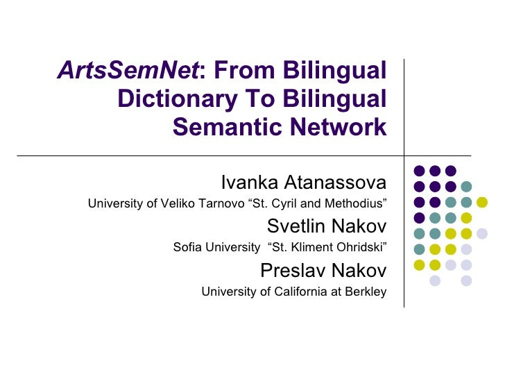 "ArtsSemNet : From Bilingual Dictionary To Bilingual Semantic Network Ivanka Atanassova University of Veliko Tarnovo ""St. C..."