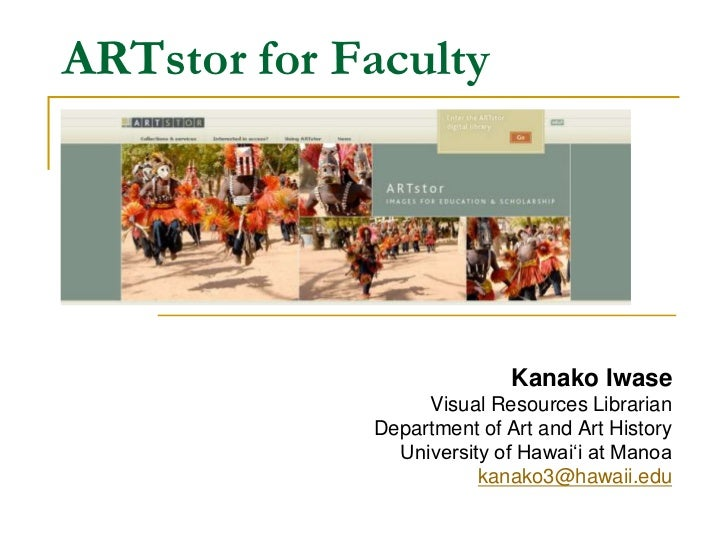 ARTstor for Faculty<br />Kanako Iwase<br />Visual Resources Librarian<br />Department of Art and Art History<br />Universi...