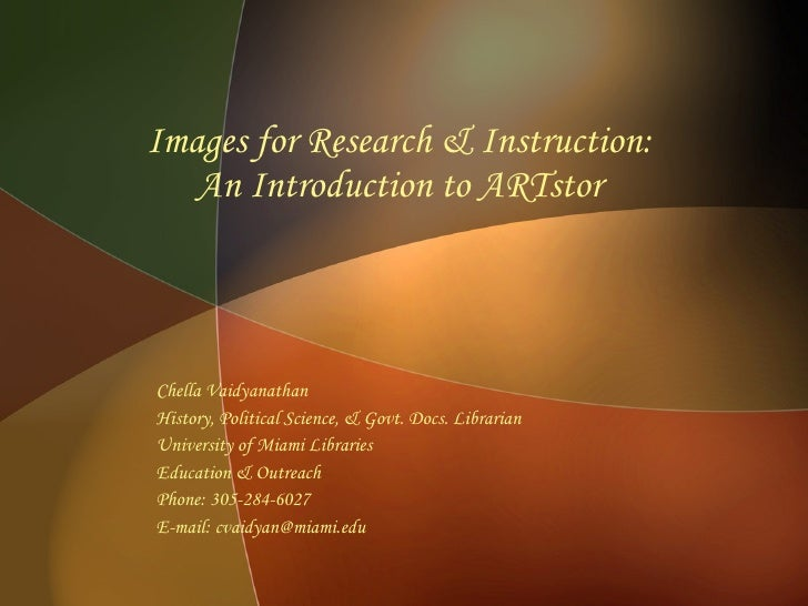 Images for Research & Instruction:  An Introduction to ARTstor  Chella Vaidyanathan History, Political Science, & Govt. Do...