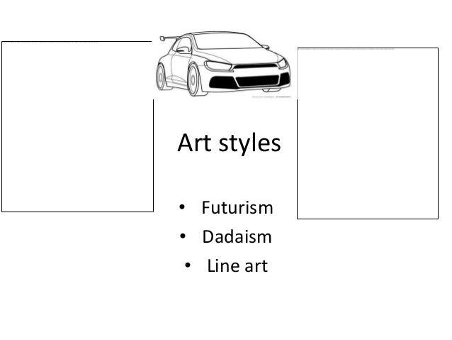 Art styles• Futurism• Dadaism • Line art