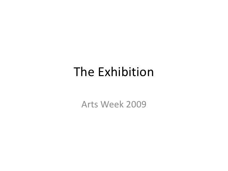 The Exhibition<br />Arts Week 2009<br />