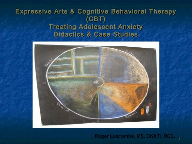 Expressive Arts & Cognitive Behavioral Therapy (CBT) Treating Adolescent Anxiety Didactics & Case Studies  Roger Luscombe,...