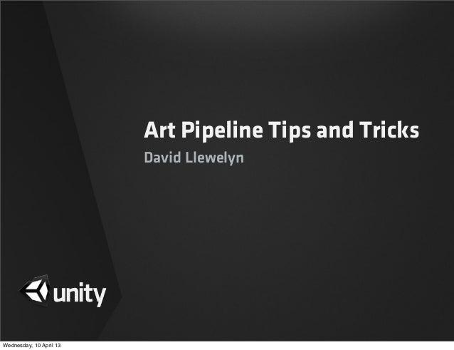 Art Pipeline Tips and TricksDavid LlewelynWednesday, 10 April 13