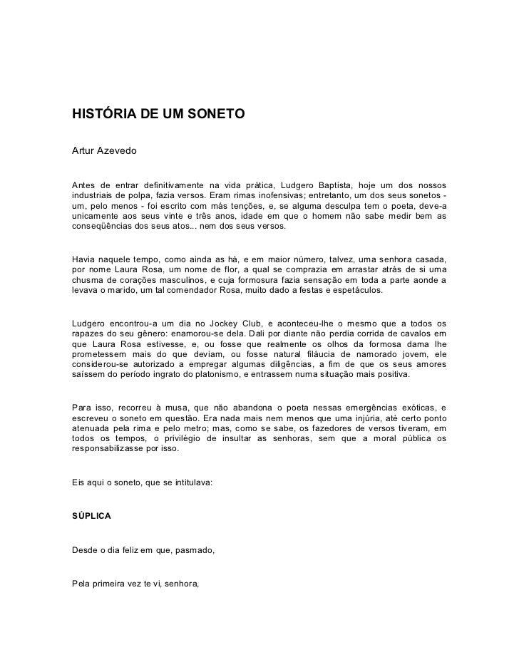 HISTÓRIA DE UM SONETOArtur AzevedoAntes de entrar definitivamente na vida prática, Ludgero Baptista, hoje um dos nossosind...