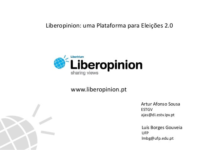 Artur Afonso Sousa ESTGV ajas@di.estv.ipv.pt Luís Borges Gouveia UFP lmbg@ufp.edu.pt www.liberopinion.pt Liberopinion: uma...