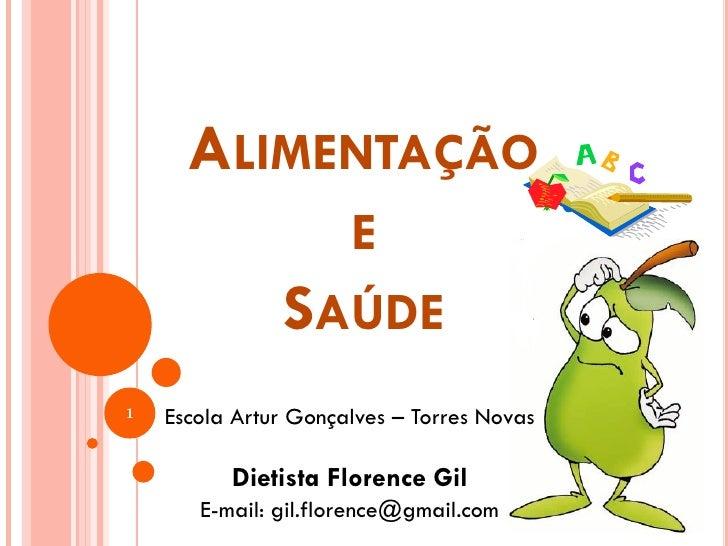 ALIMENTAÇÃO                 E               SAÚDE1   Escola Artur Gonçalves – Torres Novas          Dietista Florence Gil ...