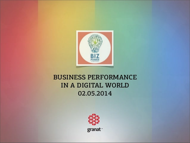 BUSINESS PERFORMANCE IN A DIGITAL WORLD 02.05.2014