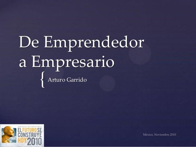 De Emprendedor a Empresario   {   Arturo Garrido