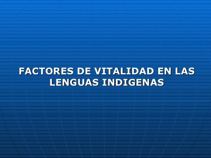 FACTORES DE VITALIDAD EN LAS LENGUAS INDIGENAS
