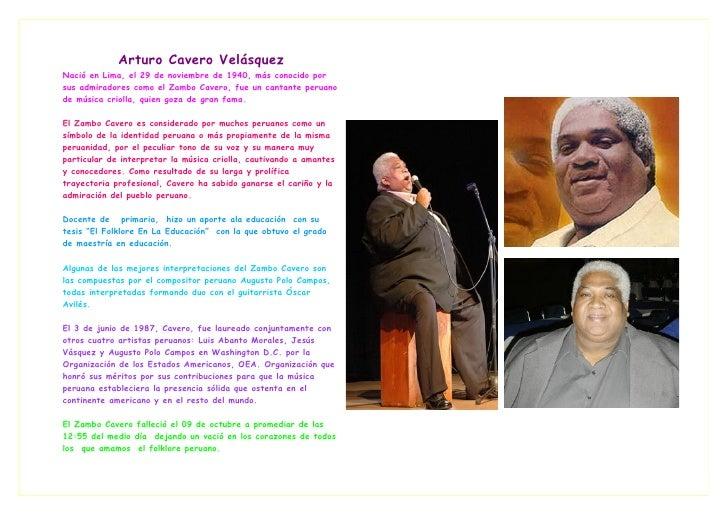 Arturo Cavero Velásquez Nació en Lima, el 29 de noviembre de 1940, más conocido por sus admiradores como el Zambo Cavero, ...