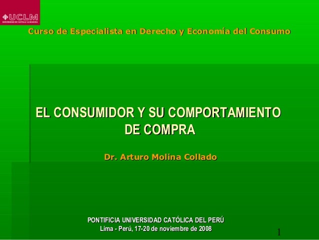 1 EL CONSUMIDOR Y SU COMPORTAMIENTOEL CONSUMIDOR Y SU COMPORTAMIENTO DE COMPRADE COMPRA Dr. Arturo Molina ColladoDr. Artur...
