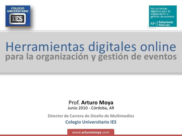 Herramientas digitales online<br />para la organización y gestión de eventos<br />Prof. Arturo Moya<br />Junio 2010 - Córd...