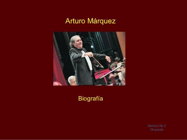 Arturo Márquez   Biografía                 Danzón No.2                  Orquesta