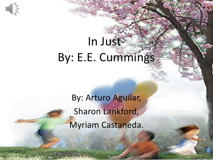 In Just- By: E.E. Cummings<br />By: Arturo Aguilar,<br />Sharon Lankford,<br />Myriam Castaneda.<br />