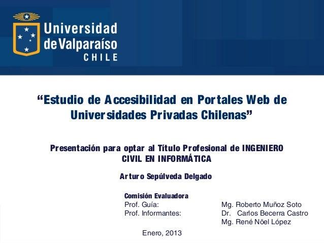 """""""Estudio de A ccesibilidad en Por tales Web de      Univer sidades Pr ivadas Chilenas""""  Pr esentación par a optar al Títul..."""