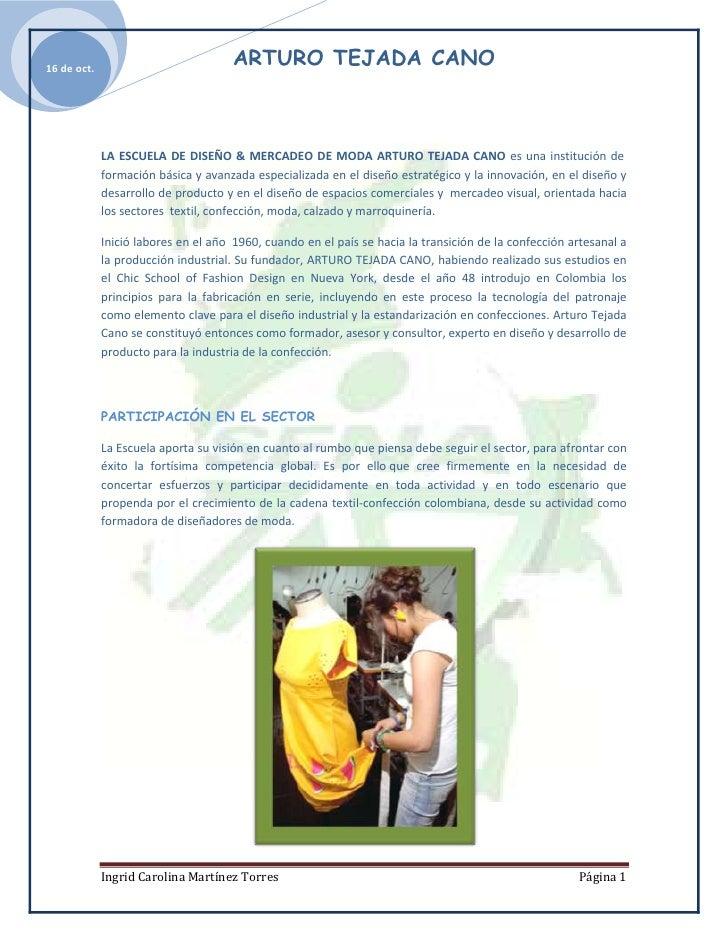 LA ESCUELA DE DISEÑO & MERCADEO DE MODA ARTURO TEJADA CANO es una institución de formación básica y avanzada especializad...